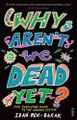 Why Aren't We Dead Yet?: The Survivor's Guide to t