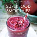 Superfood Smoothies: 100 Delicious, Energizing & N