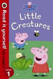 Peppa Pig: Little Creatures - Read it Yourself wit