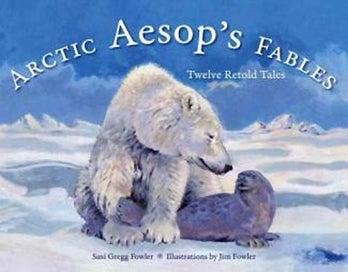 Arctic Aesop's Fables: Twelve Retold Tales