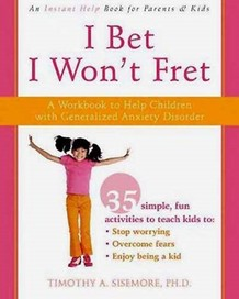 I BET I WONT FRET: A WORKBOOK TO HELP CHILDREN WIT