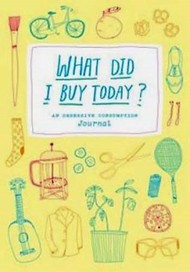 What Did I Buy Today?: An Obsessive Consumption Jo