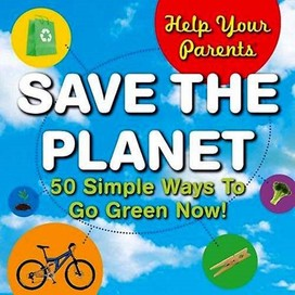 Help Your Parents Save the Planet!: 50 Simple Ways