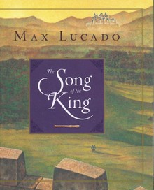 The Song Of The King - by Max Lucado