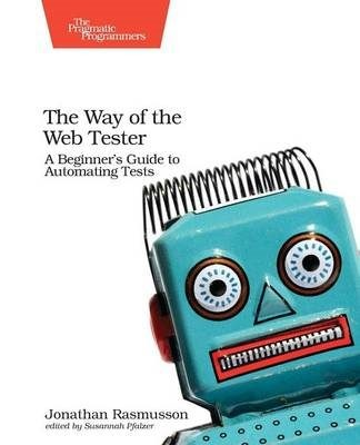 The Way of the Web Tester: A Beginners Guide to Automating Tests by  Jonathan R