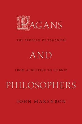 Pagans and Philosophers: The Problem of Paganism from Augustine to Leibniz