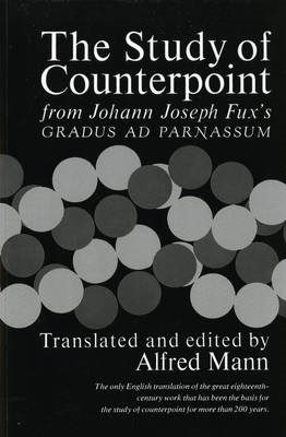 The Study of Counterpoint: From Johann Joseph Fuxs Gradus Ad Parnassum by  Joha