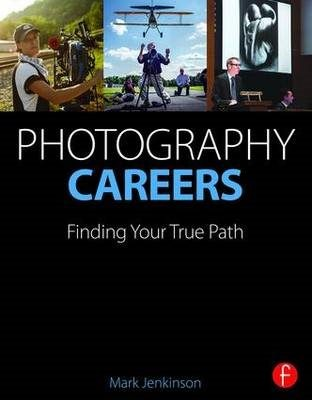 Photography Careers: Finding Your True Path by Mark Jenkinson 9781138780293