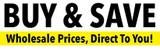 Buy and Save - Wholesale Prices, Direct To You.