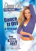Dance Off The Inches: Dance Off and Firm Up
