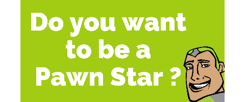 DO YOU WANT TO BE A PAWN STAR!?!?